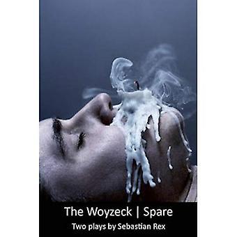 The Woyzeck / Spare: Two Plays by Sebastian Rex