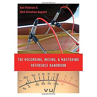 The Recording - Mixing - and Mastering Reference Handbook by The Reco