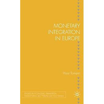Monetary Integration in Europe by Tomann & H.