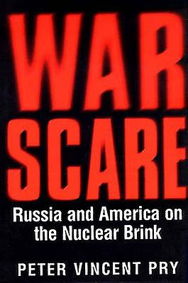 War Scare Russia and America on the Nuclear Brink by Pry & Peter Vincent