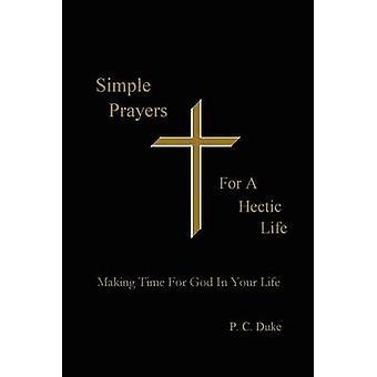 Prières simples pour une vie trépidante, prendre le temps pour Dieu dans votre vie par duc & P. C.