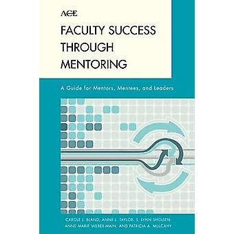 Faculty Success Through Mentoring A Guide for Mentors Mentees and Leaders by Bland & Carole J.