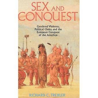 Sex og erobring kjønn konstruksjon og politiske orden i løpet av europeiske erobringen av Amerika av Trexler & Richard