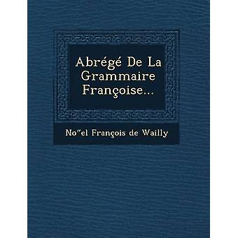 Abrege de La Grammaire Francoise... by No El Francois De Wailly