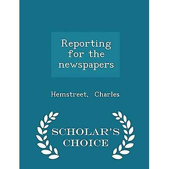 Reporting for the newspapers  Scholars Choice Edition by Charles & Hemstreet