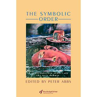 The Symbolic Order A Contemporary Reader on the Arts Debate by Abbs & Peter
