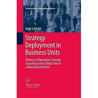 Strategy Deployment in Business Units  Patterns of Operations Strategy Cascading Across Global Sites in a Manufacturing Firm by Schlickel & Maik