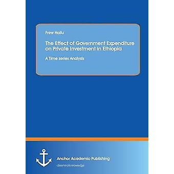 The Effect of Government Expenditure on Private Investment in Ethiopia A Time series Analysis by Hailu & Frew
