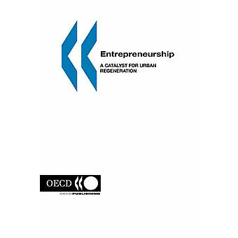 Lokale økonomiske og sysselsetting utvikling entreprenørskap en katalysator for Urban regenerering av OECD. Publisert av OECD publisering