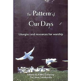 The Pattern of Our Days - Liturgies and Resources for Worship from the