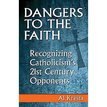 Dangers to the Faith - Recognizing Catholicism's 21st-century Opponent