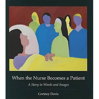 When the Nurse Becomes a Patient - A Story in Words and Images by Cort