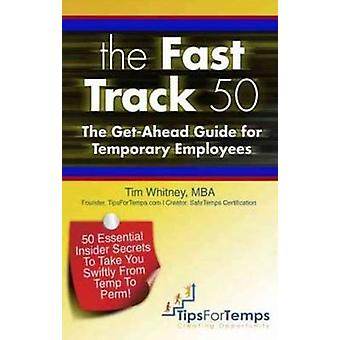 The Fast Track 50 - The Get-Ahead Guide for Temporary Employees by Tim