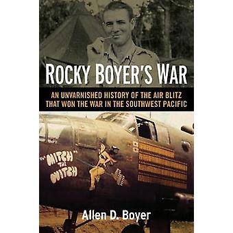Rocky Boyer's War - An Unvarnished History of the Air Blitz that Won t