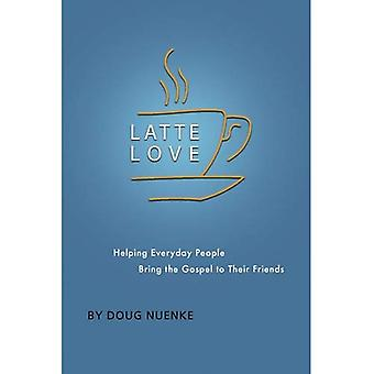 Latte Love: Helping Everyday People Bring the Gospel to Their Friends