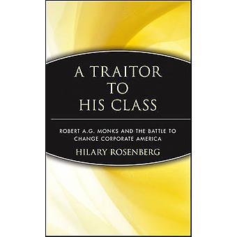 Un traidor a sus clase Robert A.G. Monks y la batalla para cambiar América Corporativa por Rosenberg y Hilary