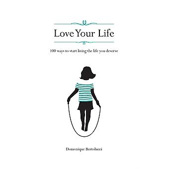 Love Your Life (Hardcover) by Bertolucci Domonique