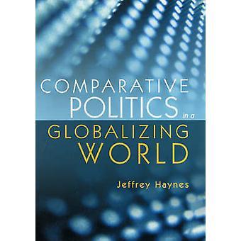 Jämförande politik i en globaliserad värld av Jeffrey Haynes - Jeffr