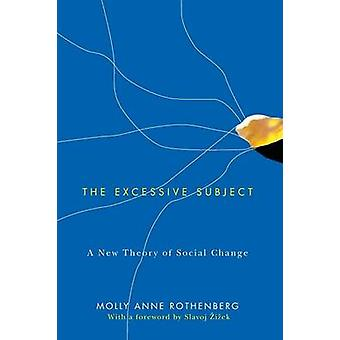 The Excessive Subject - A New Theory of Social Change by Molly Anne Ro