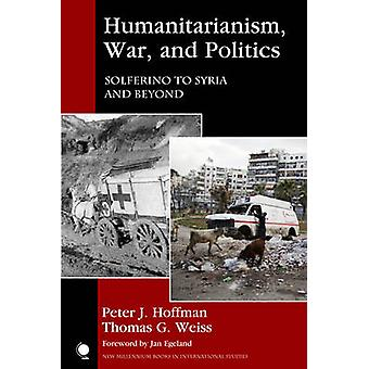 Humanitarianism - War - and Politics - Solferino to Syria and Beyond b