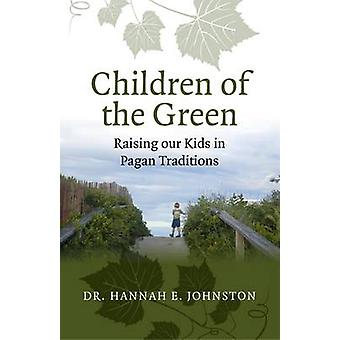 Children of the Green - Raising Our Kids in Pagan Traditions by Hannah