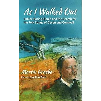 As I Walked Out - Sabine Baring-Gould and the Search for the Folk Song