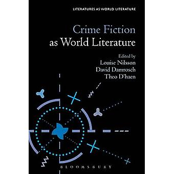 Crime Fiction as World Literature by David Damrosch - Theo D'Haen - L