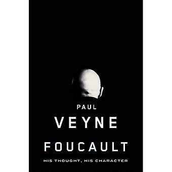 Foucault: His Thought, His Character