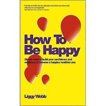 Miten olisi tyytyväinen: Miten kehittää luottamusta, joustavuutta, arvostusta ja viestintä voi johtaa onnellisempi, terveempi sinua