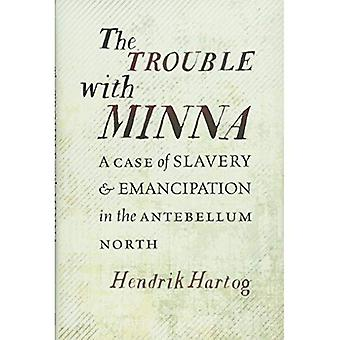 The Trouble with Minna: A Case of Slavery and Emancipation in the Antebellum North