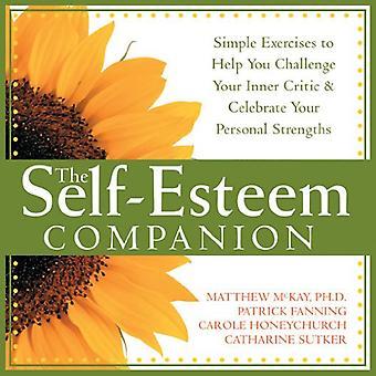 Het gevoel van eigenwaarde Companion: Eenvoudige oefeningen om te helpen u uitdaging uw innerlijke criticus en vieren uw persoonlijke sterke punten