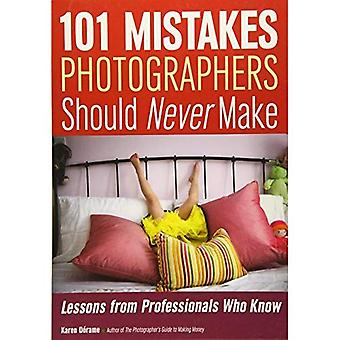 101 Mistakes Photographers Should Never Make : Lessons from Professionals Who Know