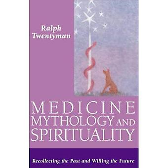 Medicine,Mythology and Spirituality: Recollecting the Past and Willing the Future