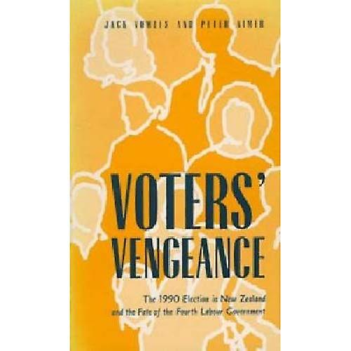 The Voters Vengeance   The 1990 Election in New Zealand and the Fate of the Fourth Labour Government