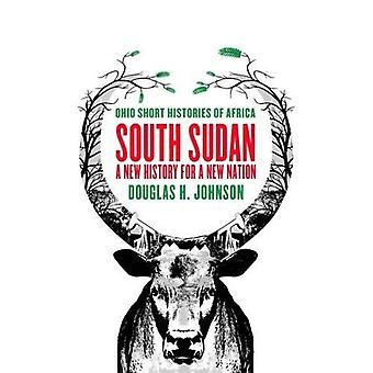 South Sudan: A New History� for a New Nation (Ohio Short Histories of Africa)