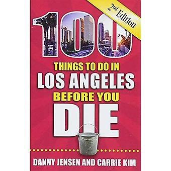 100 Things to Do in Los Angeles Before You Die, 2nd Edition (100 Things to� Do Before You Die)