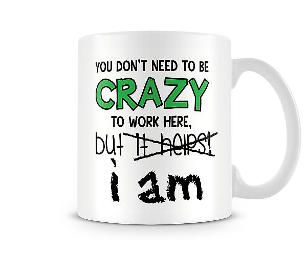 Decorative You Don't Need To Be Crazy Mug