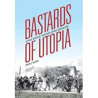 Bastardi di Utopia politica radicale di vivere dopo socialismo da Razsa & acero
