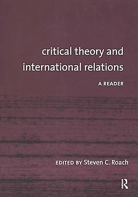 Critical Theory and International Relations  A Reader by Roach & Steven C.