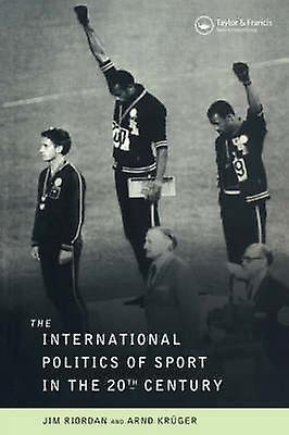 The International Politics of Sport in the Twentieth Century by Riordan & Professor Jim