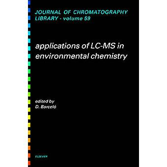 Applications of LCMS in Environmental Chemistry by D. Barcelo & Barcelo