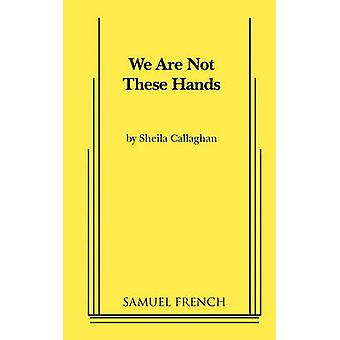 We Are Not These Hands by Callaghan & Sheila