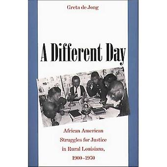 Different Day African American Struggles for Justice in Rural Louisiana 19001970 by de Jong & Greta