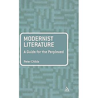 Modernist Literature A Guide for the Perplexed by Childs & Peter