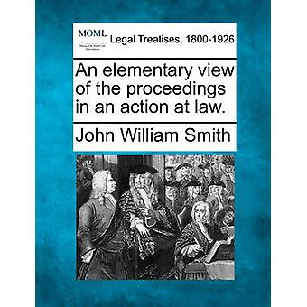 An elementary view of the proceedings in an action at law. by Smith & John William