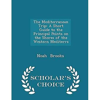 De mediterrane Trip A korte gids voor de punten van de opdrachtgever aan de oevers van de westerse Mediterra geleerden keuze editie door Brooks & Noah