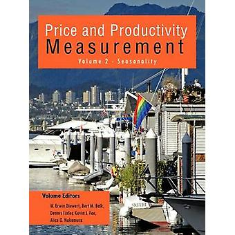Price and Productivity Measurement Volume 2  Seasonality by W. Erwin Diewert & Bert M. Balk