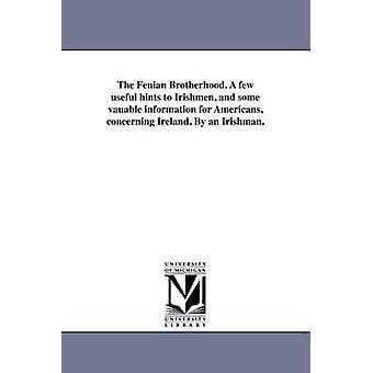 Den Fenian broderskab. Et par nyttige tip til irere og nogle vauable information til amerikanerne om Irland. Af en irlænder. af en irlænder