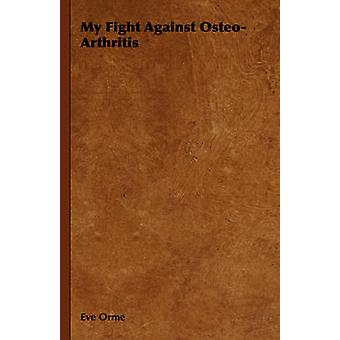 My Fight Against OsteoArthritis by Orme & Eve
