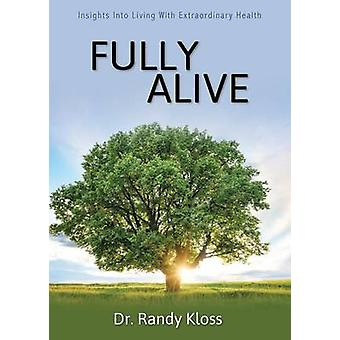 Fully Alive Insights into Living with Extraordinary Health by Kloss & Dr. Randy